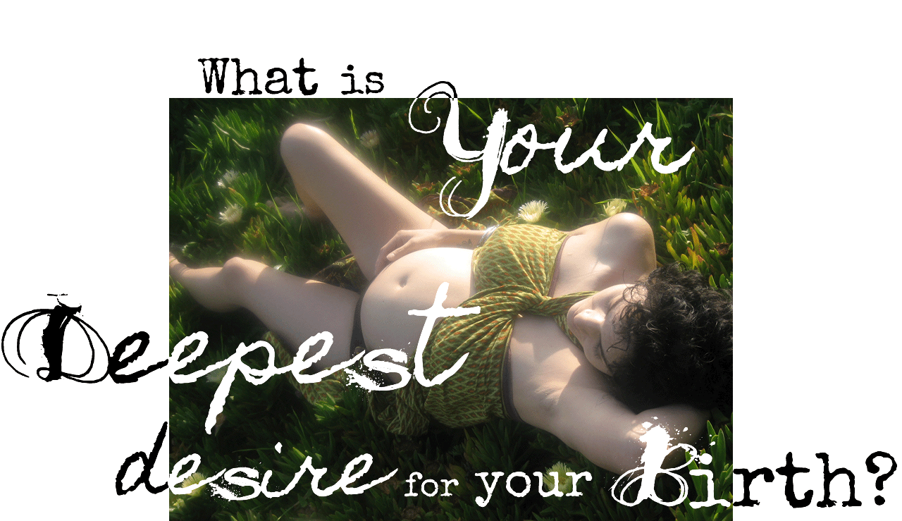 What is your deepest desire for your birth?